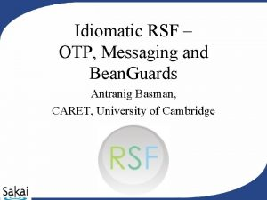 Idiomatic RSF OTP Messaging and Bean Guards Antranig