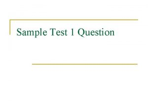 Sample Test 1 Question Sample Test 1 Question