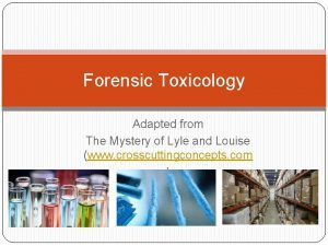 Forensic Toxicology Adapted from The Mystery of Lyle