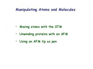 Manipulating Atoms and Molecules Moving atoms with the