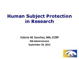 Human Subject Protection in Research Valerie M Sanchez