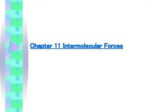 Chapter 11 Intermolecular Forces 11 1 Intermolecular Forces