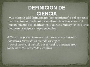 DEFINICION DE CIENCIA v La ciencia del latn