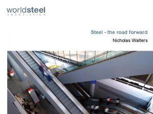 Steel the road forward Nicholas Walters Steel A