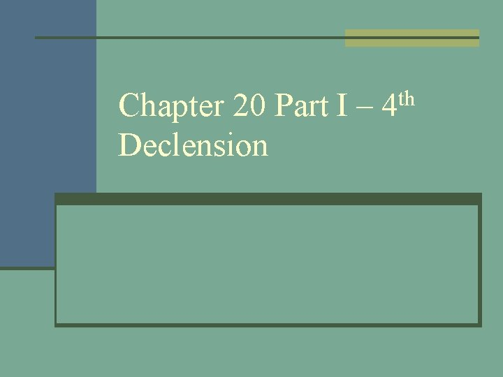 Chapter 20 Part I Declension th 4 Chapter