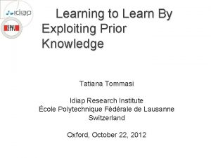 Learning to Learn By Exploiting Prior Knowledge Tatiana