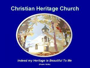 Christian Heritage Church Indeed my Heritage is Beautiful