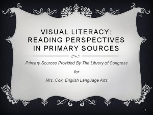 VISUAL LITERACY READING PERSPECTIVES IN PRIMARY SOURCES Primary