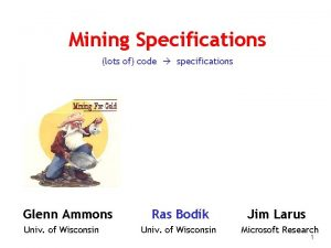 Mining Specifications lots of code specifications Glenn Ammons