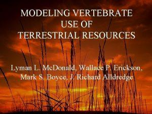 MODELING VERTEBRATE USE OF TERRESTRIAL RESOURCES Lyman L