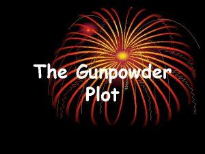 The Gunpowder Plot 1605 A long long time