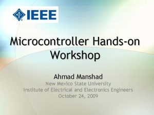 Microcontroller Handson Workshop Ahmad Manshad New Mexico State