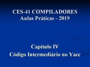 CES41 COMPILADORES Aulas Prticas 2019 Captulo IV Cdigo