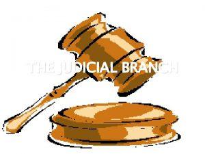 THE JUDICIAL BRANCH Judicial Branch Purpose Interpret the