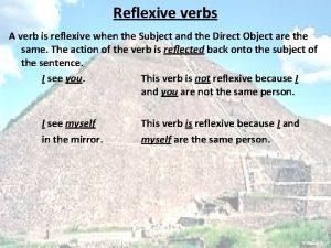 Reflexive verbs A verb is reflexive when the
