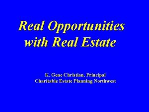 Real Opportunities with Real Estate K Gene Christian