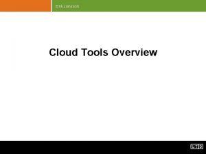 Erik Jonsson Cloud Tools Overview Erik Jonsson Hadoop
