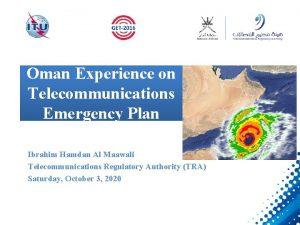 Oman Experience on Telecommunications Emergency Plan Ibrahim Hamdan