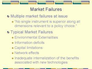 Market Failures Multiple market failures at issue l