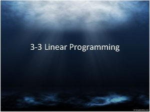 3 3 Linear Programming Linear Programming is the