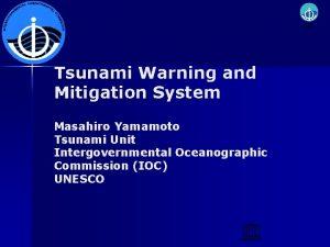 Tsunami Warning and Mitigation System Masahiro Yamamoto Tsunami