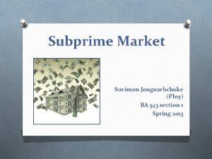 Subprime Market Suvimon Jongsuebchoke Ploy BA 543 section