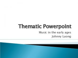 Thematic Powerpoint Music in the early ages Johnny