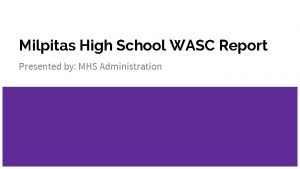 Milpitas High School WASC Report Presented by MHS