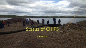 Status of CHIPS P Kooijman CHIPS is a