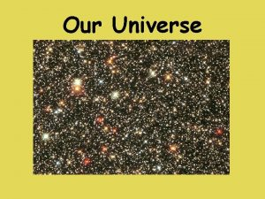 Our Universe Stars Huge bright balls of gas