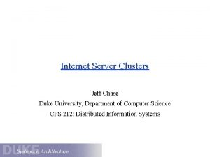 Internet Server Clusters Jeff Chase Duke University Department
