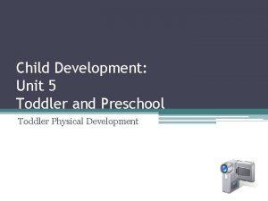 Child Development Unit 5 Toddler and Preschool Toddler
