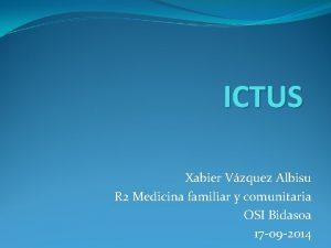 ICTUS Xabier Vzquez Albisu R 2 Medicina familiar
