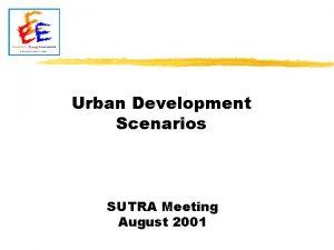 Urban Development Scenarios SUTRA Meeting August 2001 Urban