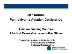 38 th Annual Pennsylvania Aviation Conference Aviation Funding