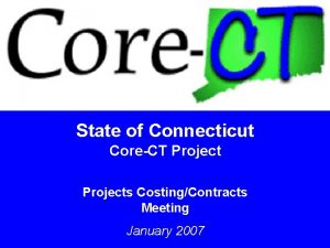 State of Connecticut CoreCT Projects CostingContracts Meeting January