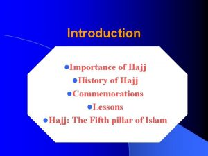Introduction l Importance of Hajj l History of