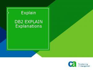 Explain DB 2 EXPLAIN Explanations Introduction Who are