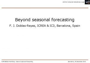 INSTITUT CATAL DE CINCIES DEL CLIMA Beyond seasonal