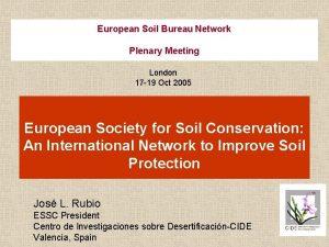 European Soil Bureau Network Plenary Meeting London 17