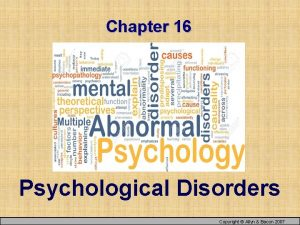 Chapter 16 Psychological Disorders Copyright Allyn Bacon 2007