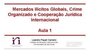 Mercados Ilcitos Globais Crime Organizado e Cooperao Jurdica