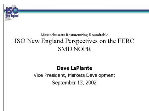 Massachusetts Restructuring Roundtable ISO New England Perspectives on