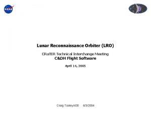 Lunar Reconnaissance Orbiter LRO CRa TER Technical Interchange