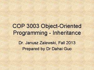 COP 3003 ObjectOriented Programming Inheritance Dr Janusz Zalewski