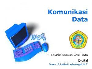 Komunikasi Data 5 Teknik Komunikasi Data Digital Dosen