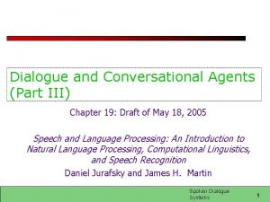 Dialogue and Conversational Agents Part III Chapter 19