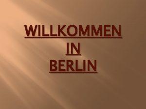 WILLKOMMEN IN BERLIN Willkommen in Berlin http www
