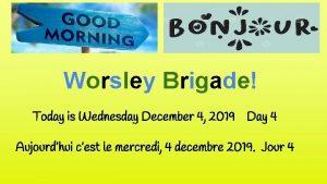 Worsley Brigade Today is Wednesday December 4 2019
