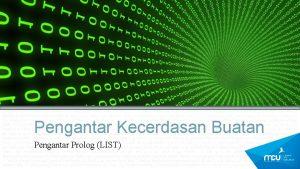 Pengantar Kecerdasan Buatan Pengantar Prolog LIST Prologs List